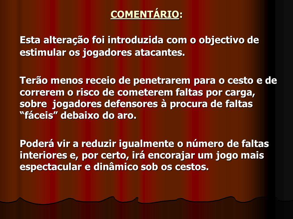 COMENTÁRIO: Esta alteração foi introduzida com o objectivo de estimular os jogadores atacantes. Terão menos receio de penetrarem para o cesto e de cor