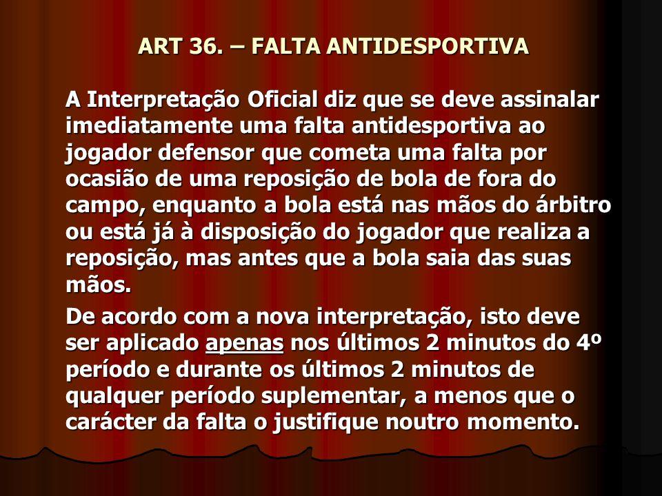 ART 36. – FALTA ANTIDESPORTIVA A Interpretação Oficial diz que se deve assinalar imediatamente uma falta antidesportiva ao jogador defensor que cometa