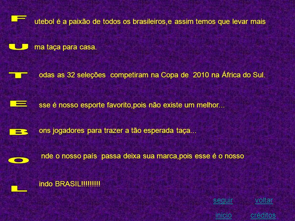 seguirvoltar iniciocréditos utebol é a paixão de todos os brasileiros,e assim temos que levar mais ma taça para casa.