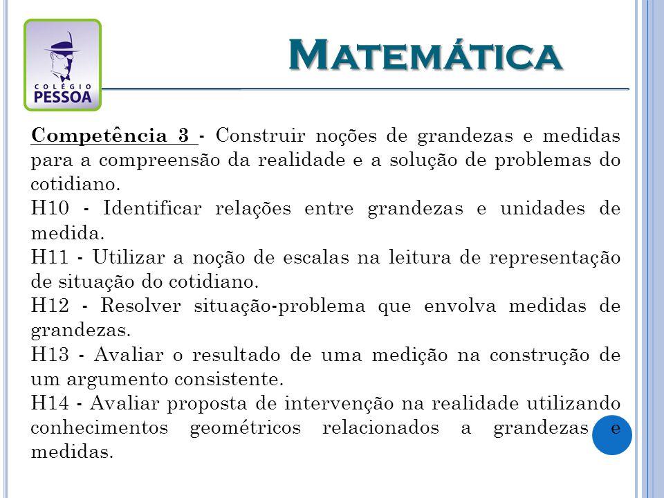 Competência 3 - Construir noções de grandezas e medidas para a compreensão da realidade e a solução de problemas do cotidiano.