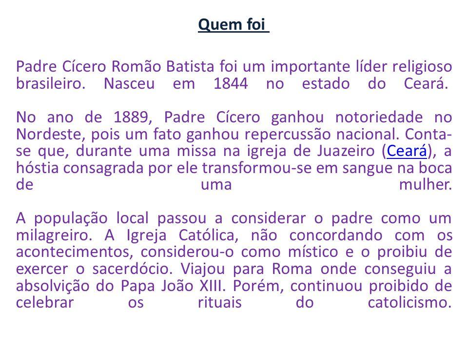 Quem foi Padre Cícero Romão Batista foi um importante líder religioso brasileiro.