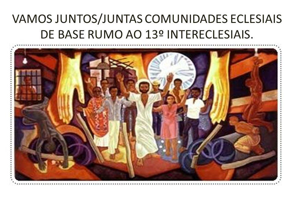 VAMOS JUNTOS/JUNTAS COMUNIDADES ECLESIAIS DE BASE RUMO AO 13º INTERECLESIAIS.