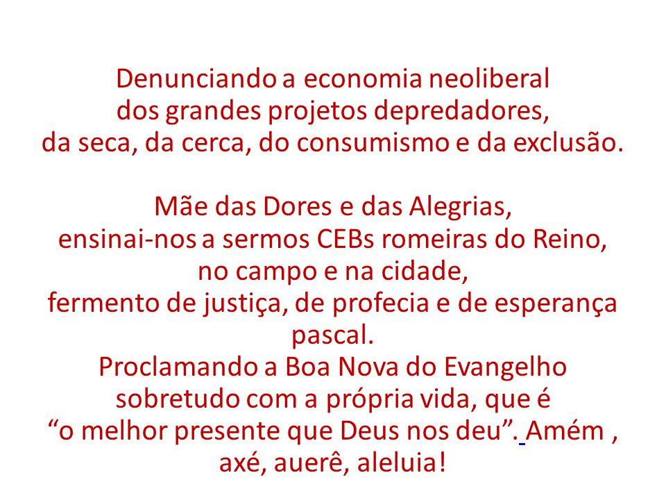Denunciando a economia neoliberal dos grandes projetos depredadores, da seca, da cerca, do consumismo e da exclusão.