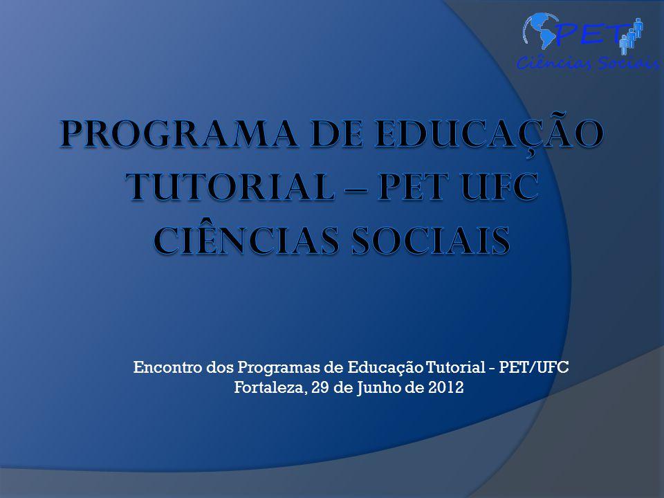 Encontro dos Programas de Educação Tutorial - PET/UFC Fortaleza, 29 de Junho de 2012