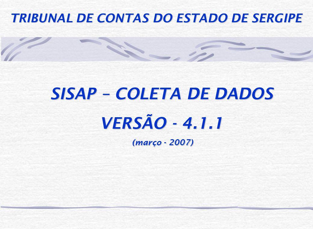 TRIBUNAL DE CONTAS DO ESTADO DE SERGIPE SISAP – COLETA DE DADOS VERSÃO - 4.1.1 (março - 2007) (março - 2007)