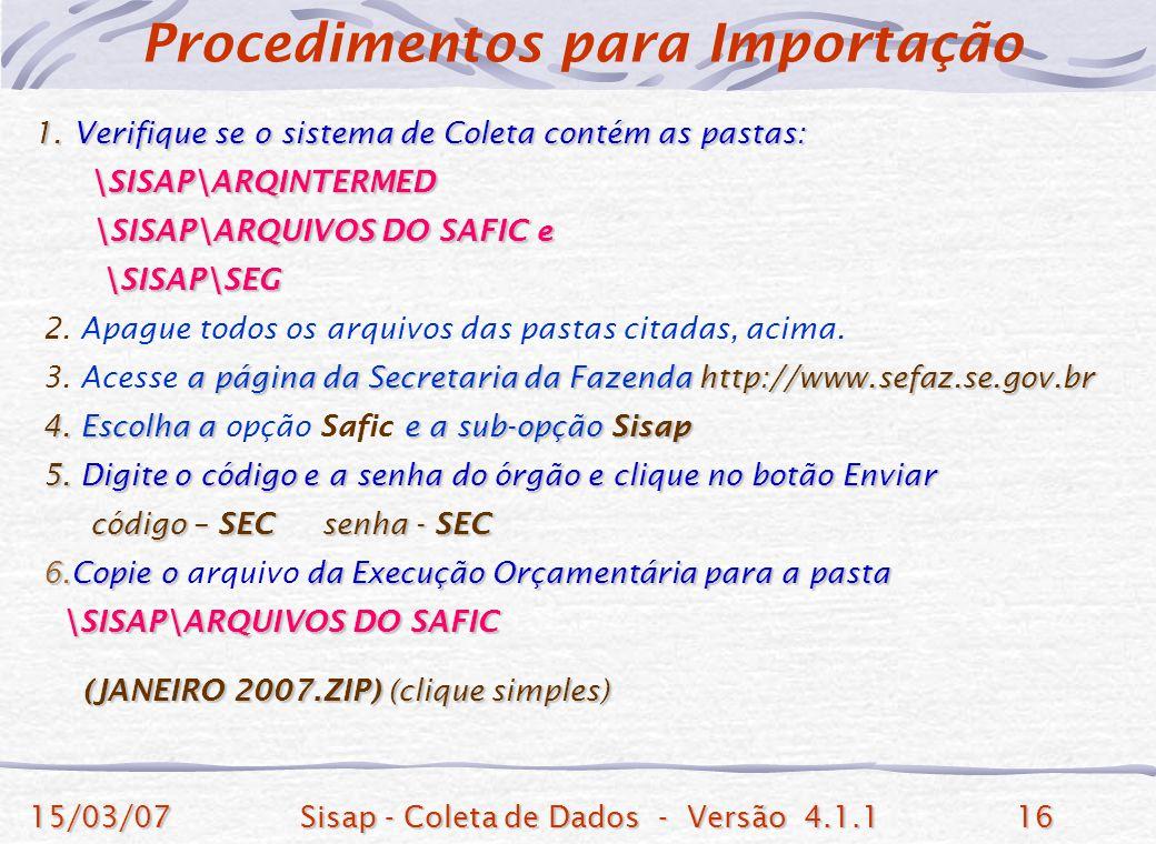 15/03/07Sisap - Coleta de Dados - Versão 4.1.116 1. Verifique se o sistema de Coleta contém as pastas: \SISAP\ARQINTERMED \SISAP\ARQINTERMED \SISAP\AR