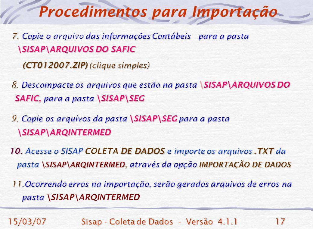15/03/07Sisap - Coleta de Dados - Versão 4.1.117 7. Copie o das informações Contábeis para a pasta 7. Copie o arquivo das informações Contábeis para a