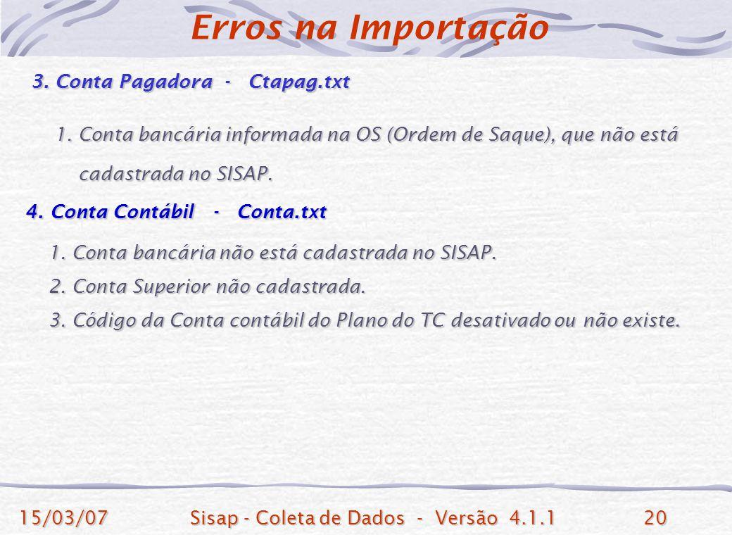 15/03/07Sisap - Coleta de Dados - Versão 4.1.120 3. Conta Pagadora - Ctapag.txt 3. Conta Pagadora - Ctapag.txt 1. Conta bancária informada na OS (Orde