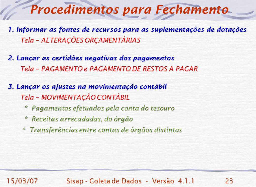 15/03/07Sisap - Coleta de Dados - Versão 4.1.123 1. Informar as fontes de recursos para as suplementações de dotações Tela – ALTERAÇÕES ORÇAMENTÁRIAS