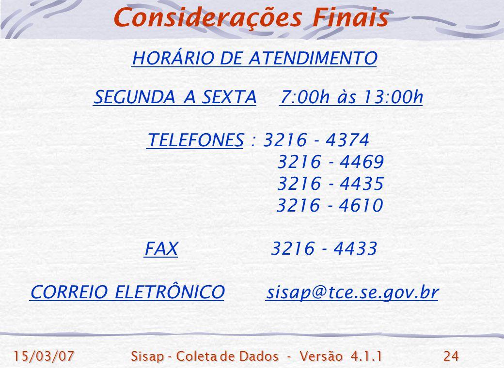 15/03/07Sisap - Coleta de Dados - Versão 4.1.124 HORÁRIO DE ATENDIMENTO SEGUNDA A SEXTA 7:00h às 13:00h TELEFONES : 3216 - 4374 3216 - 4469 3216 - 443