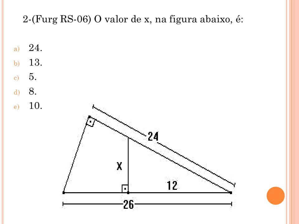 2-(Furg RS-06) O valor de x, na figura abaixo, é: a) 24. b) 13. c) 5. d) 8. e) 10.