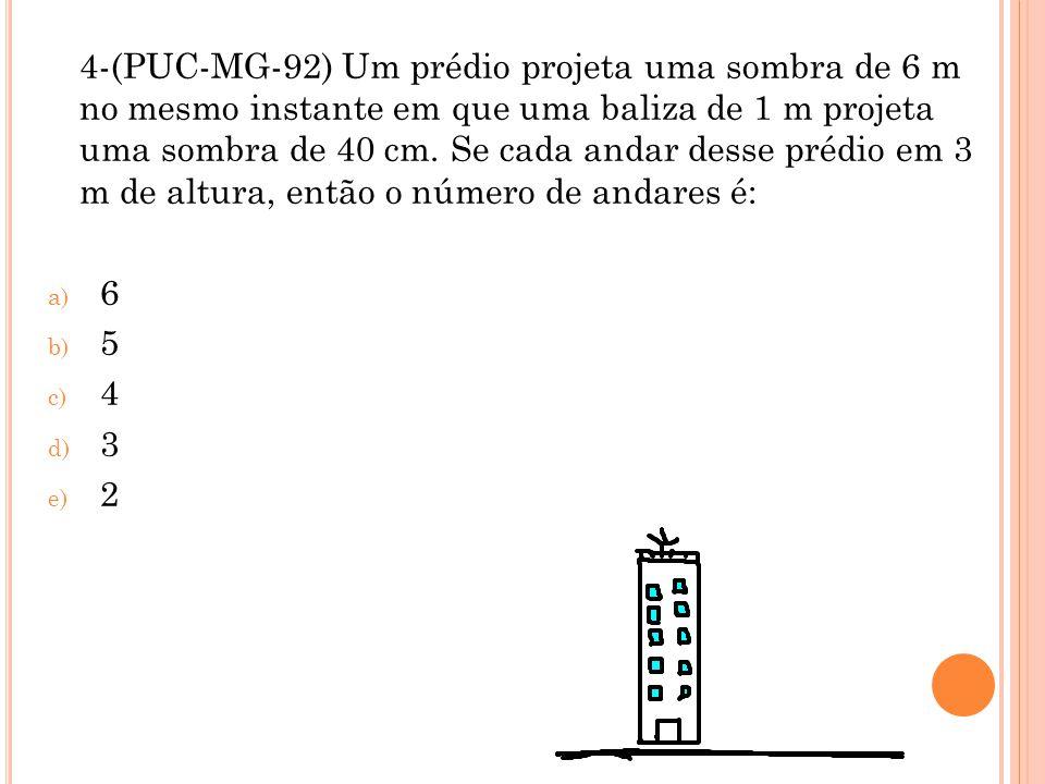 4-(PUC-MG-92) Um prédio projeta uma sombra de 6 m no mesmo instante em que uma baliza de 1 m projeta uma sombra de 40 cm. Se cada andar desse prédio e