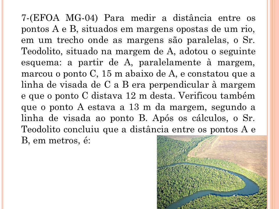 7-(EFOA MG-04) Para medir a distância entre os pontos A e B, situados em margens opostas de um rio, em um trecho onde as margens são paralelas, o Sr.