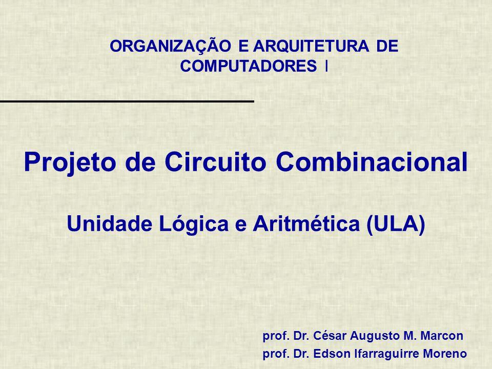 ORGANIZAÇÃO E ARQUITETURA DE COMPUTADORES I prof. Dr. César Augusto M. Marcon prof. Dr. Edson Ifarraguirre Moreno Projeto de Circuito Combinacional Un