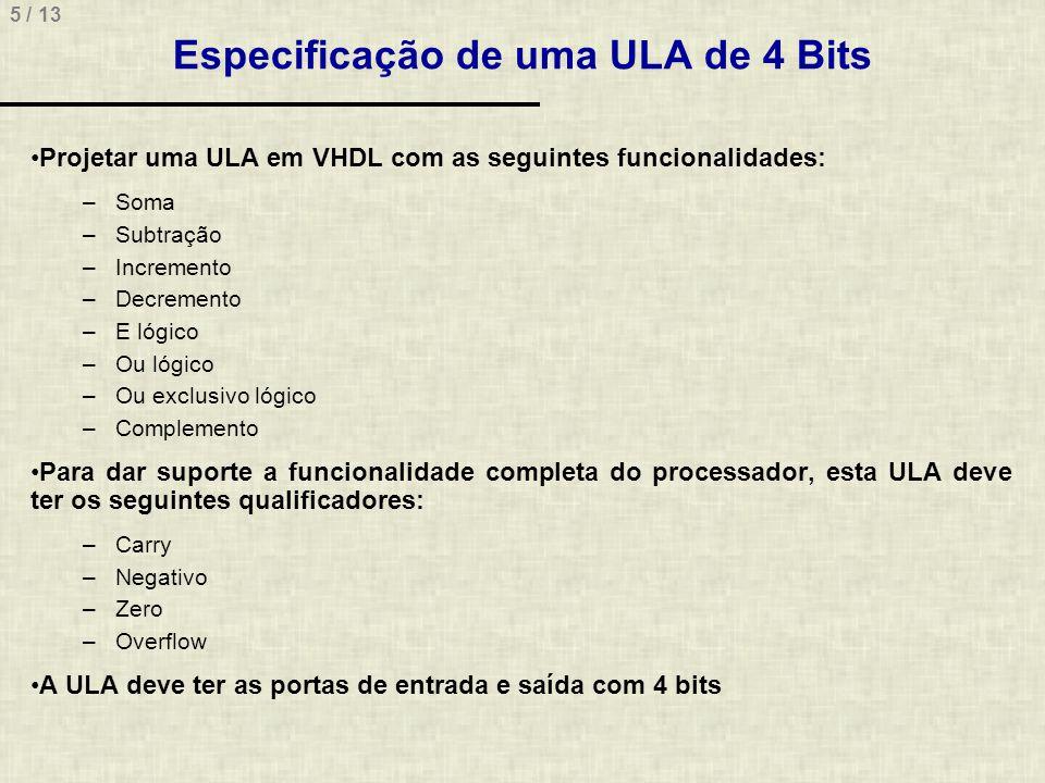 5 / 13 Especificação de uma ULA de 4 Bits Projetar uma ULA em VHDL com as seguintes funcionalidades: –Soma –Subtração –Incremento –Decremento –E lógic