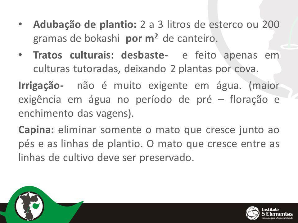Adubação de plantio: 2 a 3 litros de esterco ou 200 gramas de bokashi por m 2 de canteiro. Tratos culturais: desbaste- e feito apenas em culturas tuto