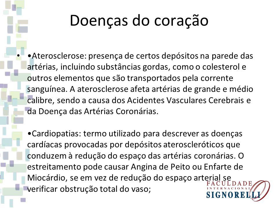 Doenças do coração Aterosclerose: presença de certos depósitos na parede das artérias, incluindo substâncias gordas, como o colesterol e outros elemen