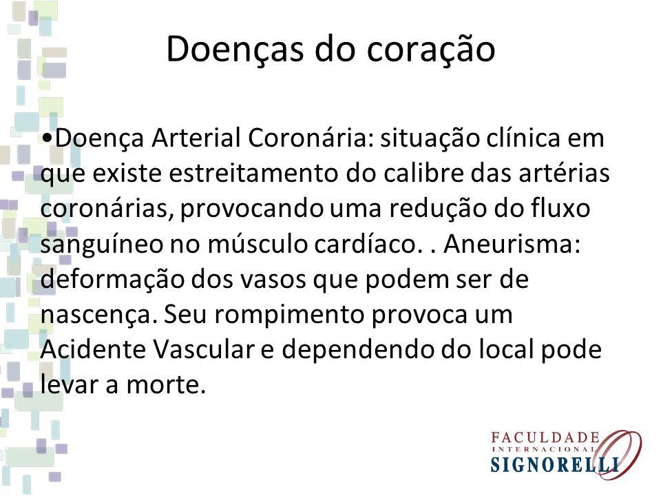 Doenças do coração Doença Arterial Coronária: situação clínica em que existe estreitamento do calibre das artérias coronárias, provocando uma redução