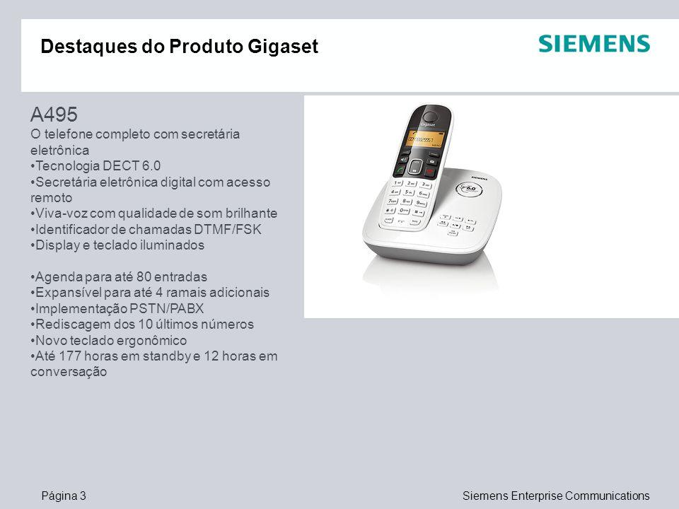 Página 3Siemens Enterprise Communications Destaques do Produto Gigaset A495 O telefone completo com secretária eletrônica Tecnologia DECT 6.0 Secretár