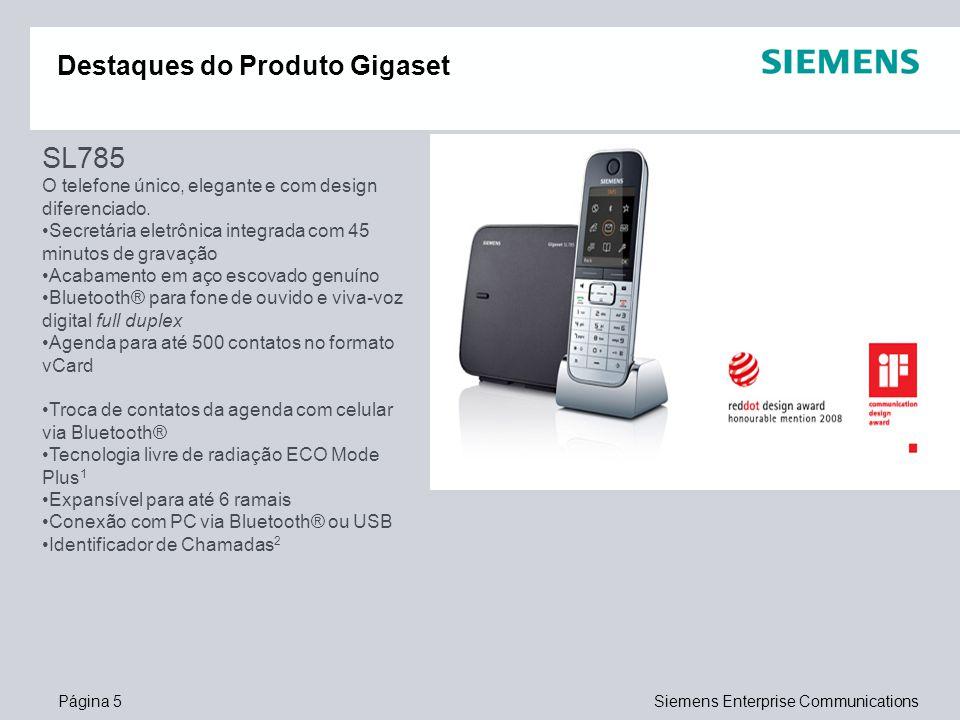Página 5Siemens Enterprise Communications Destaques do Produto Gigaset SL785 O telefone único, elegante e com design diferenciado. Secretária eletrôni
