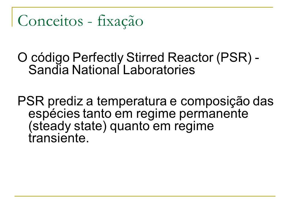 O código Perfectly Stirred Reactor (PSR) - Sandia National Laboratories PSR prediz a temperatura e composição das espécies tanto em regime permanente