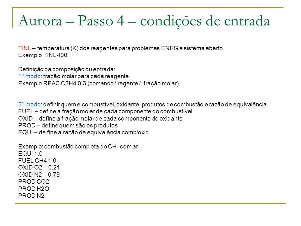 TINL – temperatura (K) dos reagentes para problemas ENRG e sistema aberto. Exemplo TINL 400 Definição da composição ou entrada: 1 modo: fração molar p