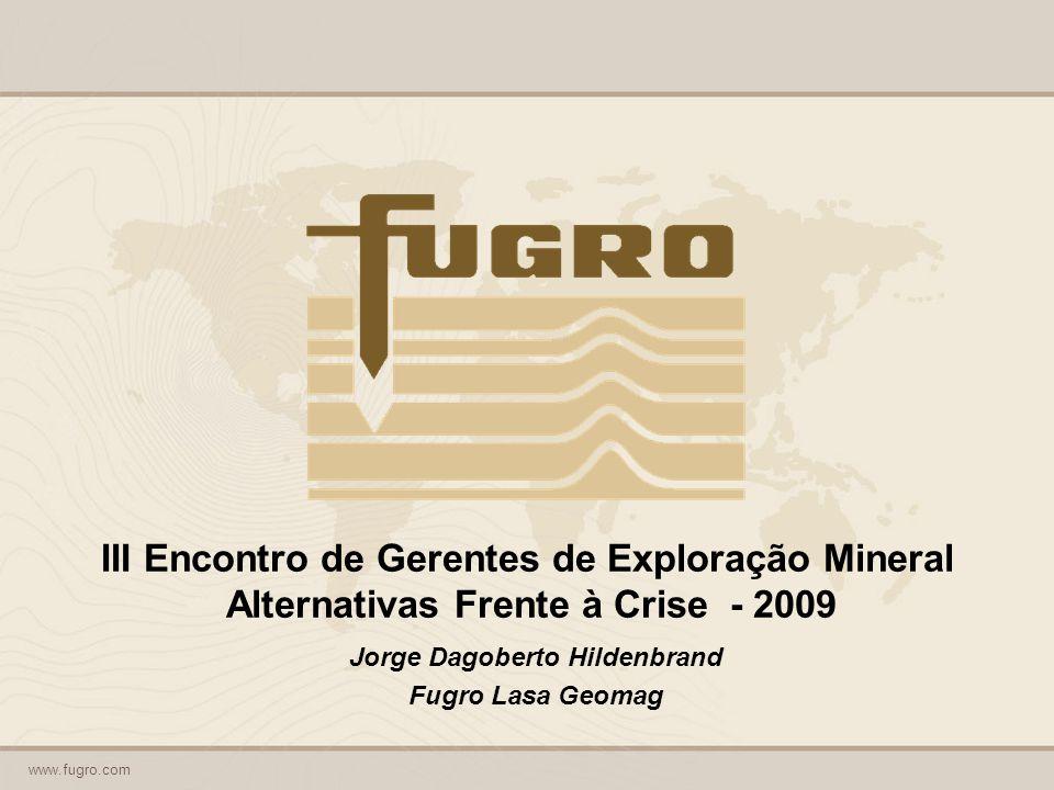 www.fugro.com III Encontro de Gerentes de Exploração Mineral Alternativas Frente à Crise - 2009 Jorge Dagoberto Hildenbrand Fugro Lasa Geomag
