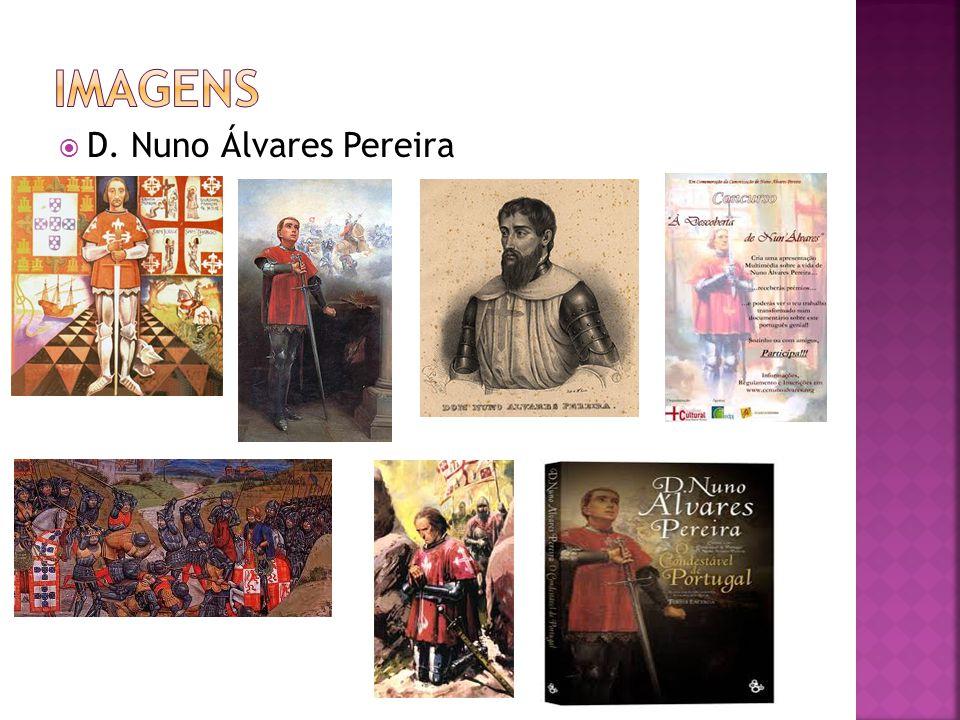 http://www.google.com/imgres?q=d.+nuno+ alvares+pereira http://www.google.com/imgres?q=d.+nuno+ alvares+pereira http://pt.wikipedia.org/wiki/Nuno_%C3%81lv ares_Pereira http://pt.wikipedia.org/wiki/Nuno_%C3%81lv ares_Pereira Daniela Gomes 6ª1 nª5