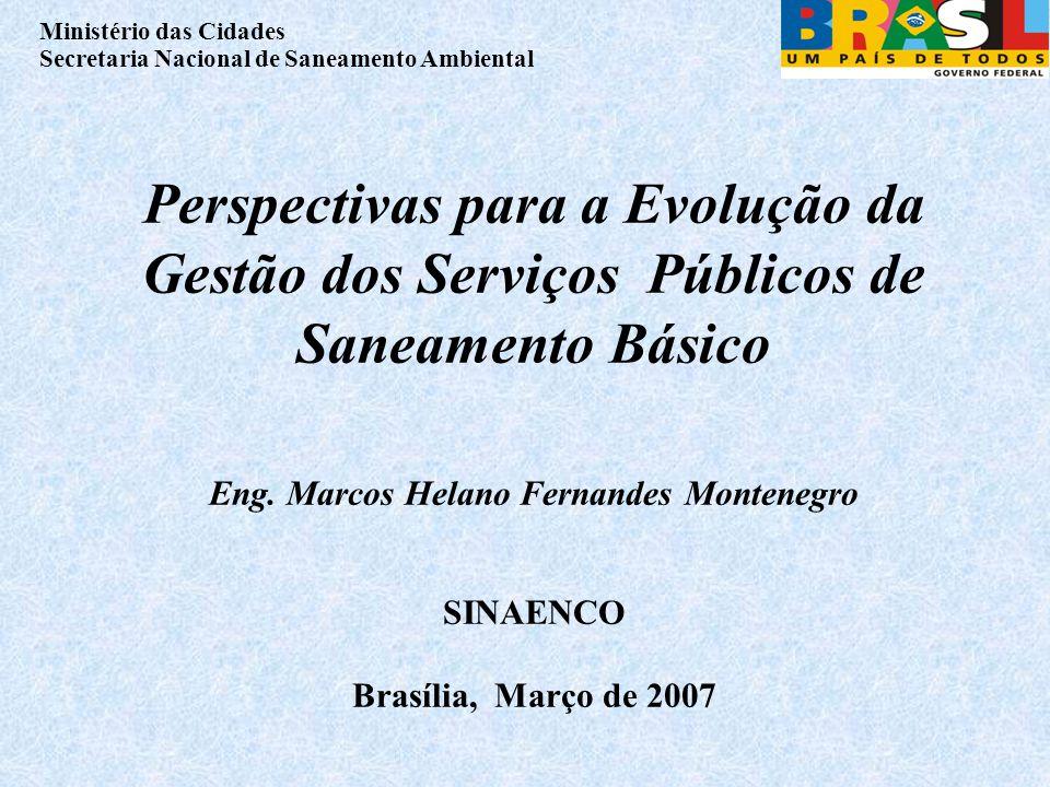 Ministério das Cidades Secretaria Nacional de Saneamento Ambiental Perspectivas para a Evolução da Gestão dos Serviços Públicos de Saneamento Básico Eng.
