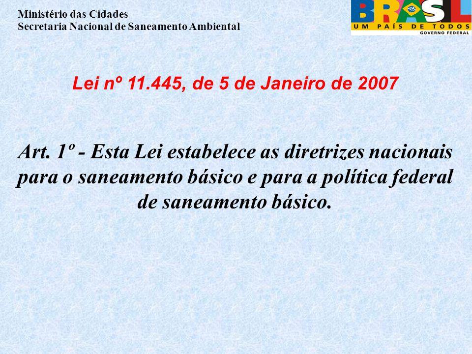 Ministério das Cidades Secretaria Nacional de Saneamento Ambiental Lei nº 11.445, de 5 de Janeiro de 2007 Art.