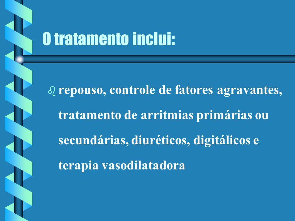 O tratamento inclui : b b repouso, controle de fatores agravantes, tratamento de arritmias primárias ou secundárias, diuréticos, digitálicos e terapia vasodilatadora