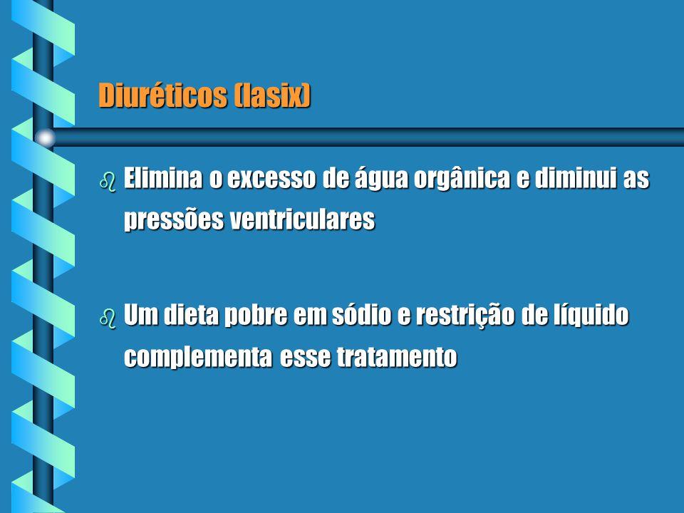 Diuréticos (lasix) b Elimina o excesso de água orgânica e diminui as pressões ventriculares b Um dieta pobre em sódio e restrição de líquido complementa esse tratamento