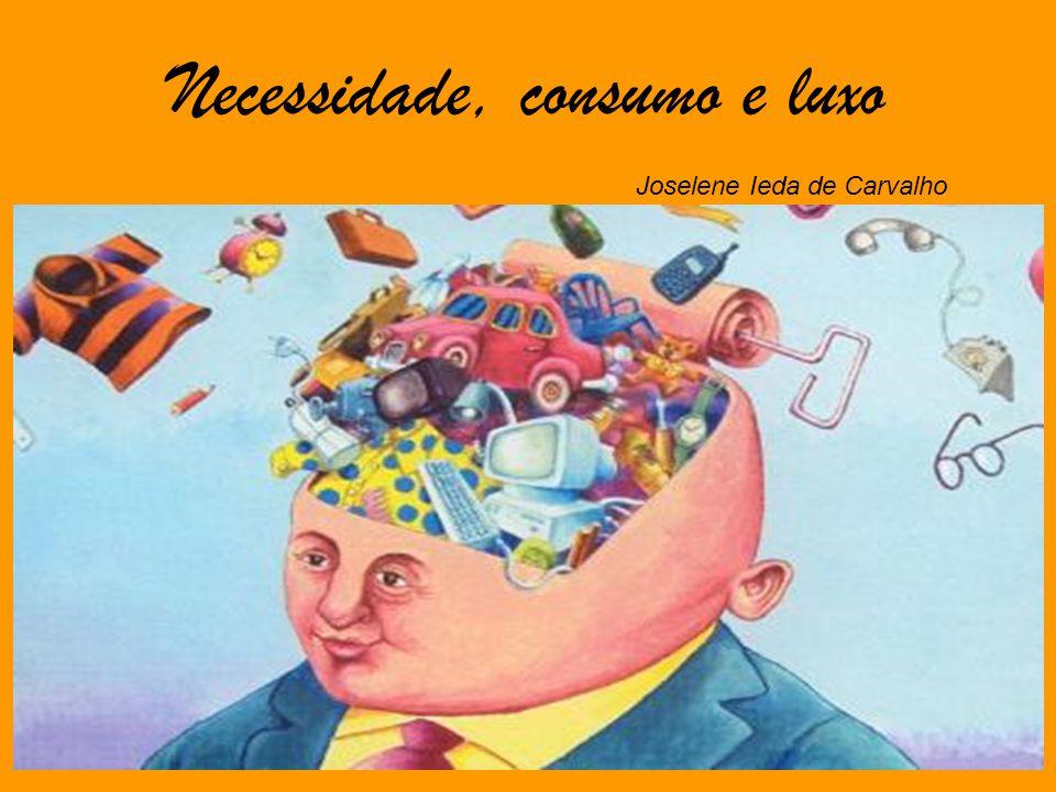 Necessidade, consumo e luxo Joselene Ieda de Carvalho Lucas Blank Fano