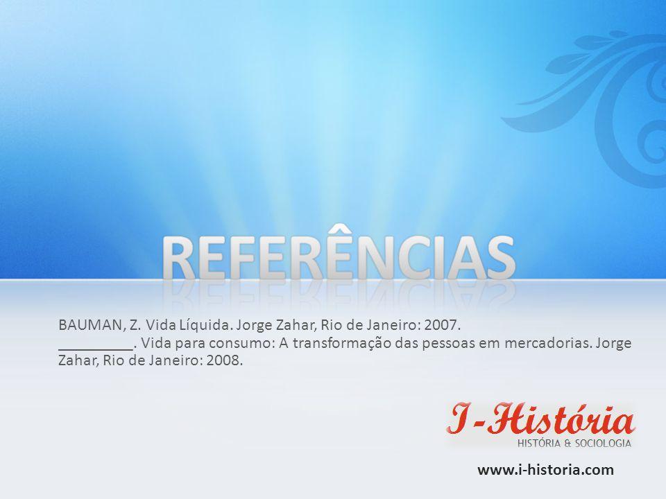 BAUMAN, Z. Vida Líquida. Jorge Zahar, Rio de Janeiro: 2007. _________. Vida para consumo: A transformação das pessoas em mercadorias. Jorge Zahar, Rio