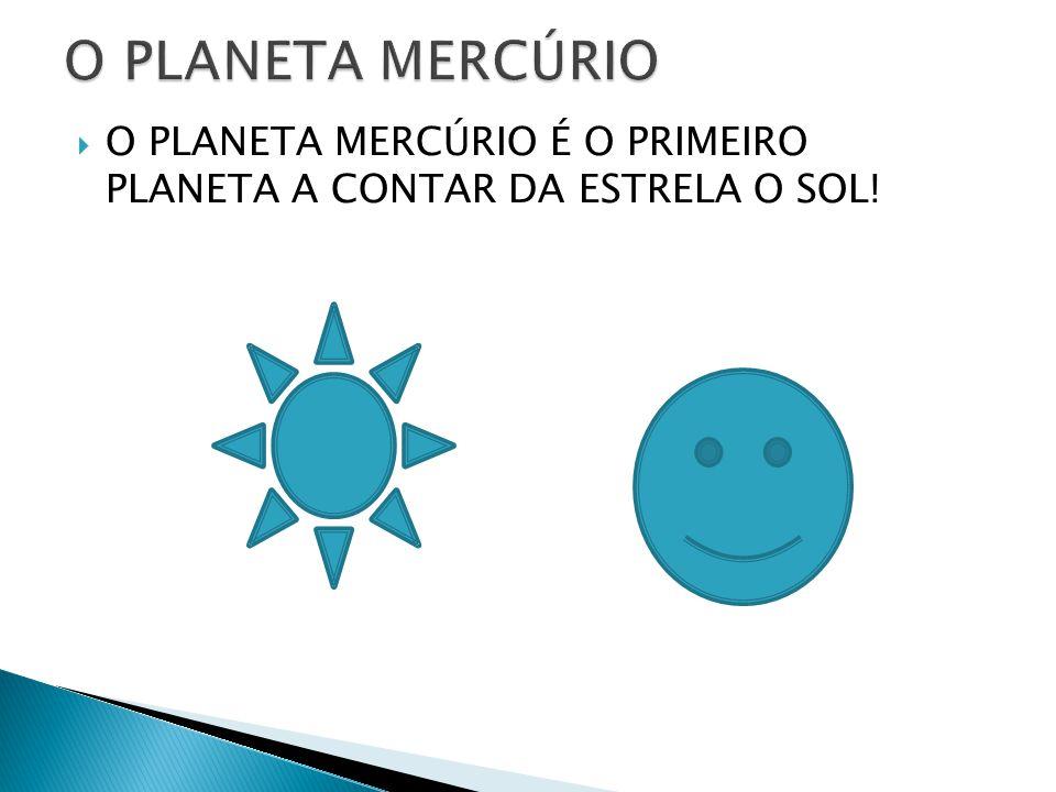 O PLANETA MERCÚRIO É O PRIMEIRO PLANETA A CONTAR DA ESTRELA O SOL!