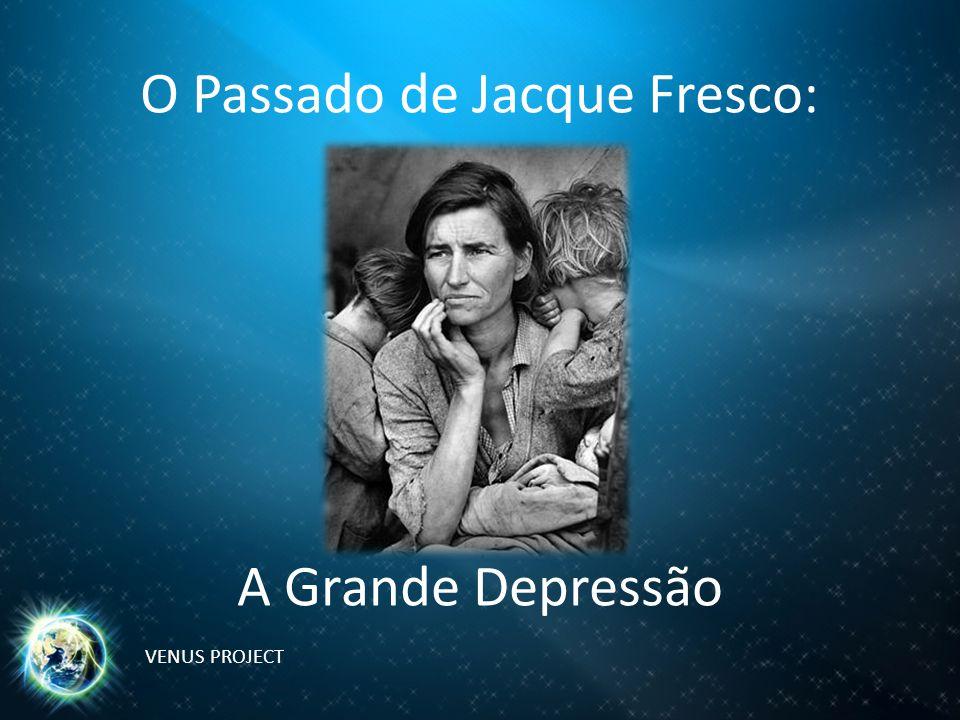 O Passado de Jacque Fresco: A Grande Depressão VENUS PROJECT