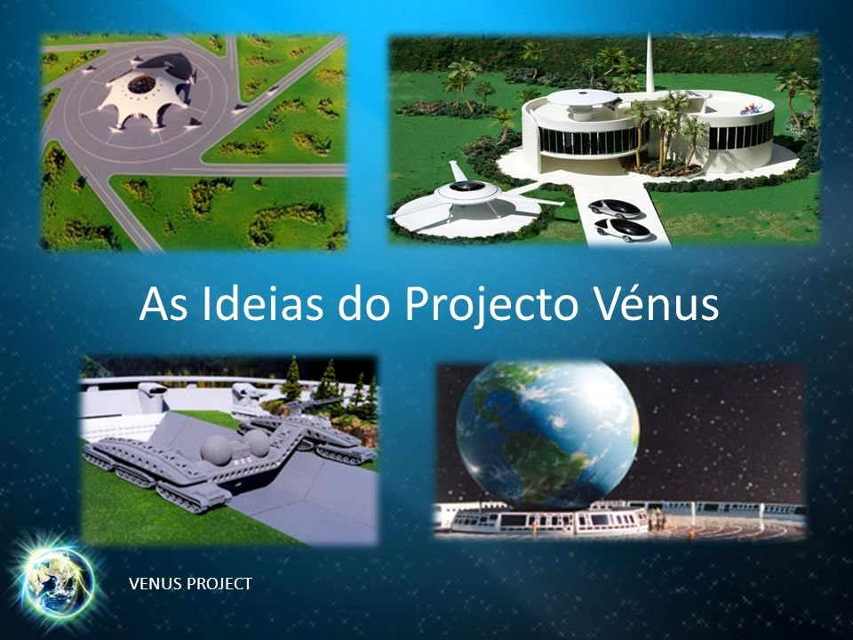 As Ideias do Projecto Vénus VENUS PROJECT