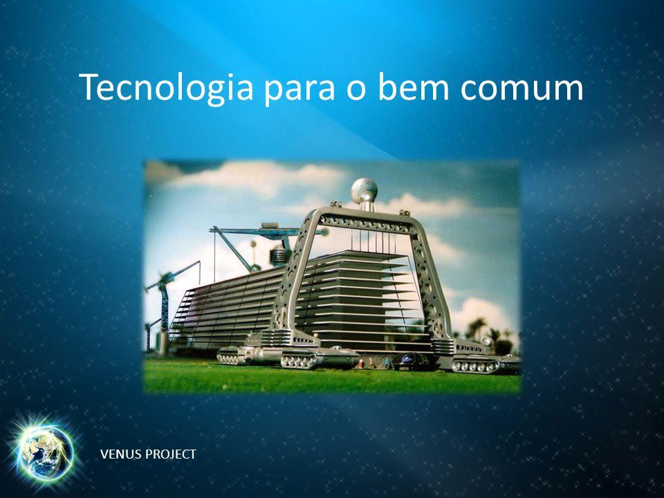 Tecnologia para o bem comum VENUS PROJECT