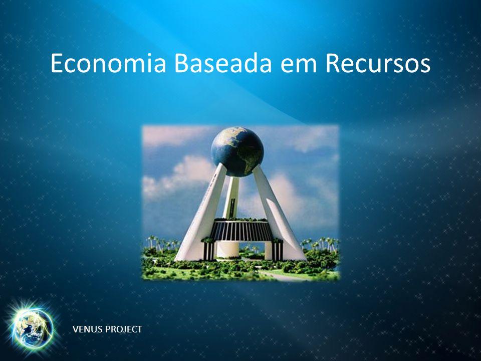 Economia Baseada em Recursos VENUS PROJECT