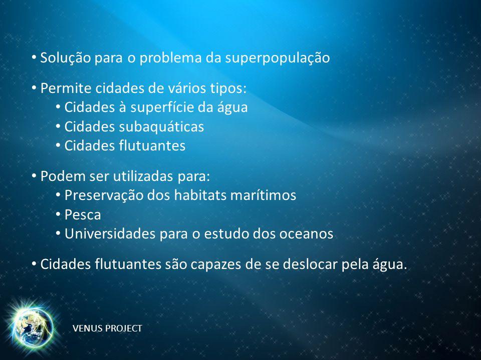 Solução para o problema da superpopulação Permite cidades de vários tipos: Cidades à superfície da água Cidades subaquáticas Cidades flutuantes Podem ser utilizadas para: Preservação dos habitats marítimos Pesca Universidades para o estudo dos oceanos Cidades flutuantes são capazes de se deslocar pela água.