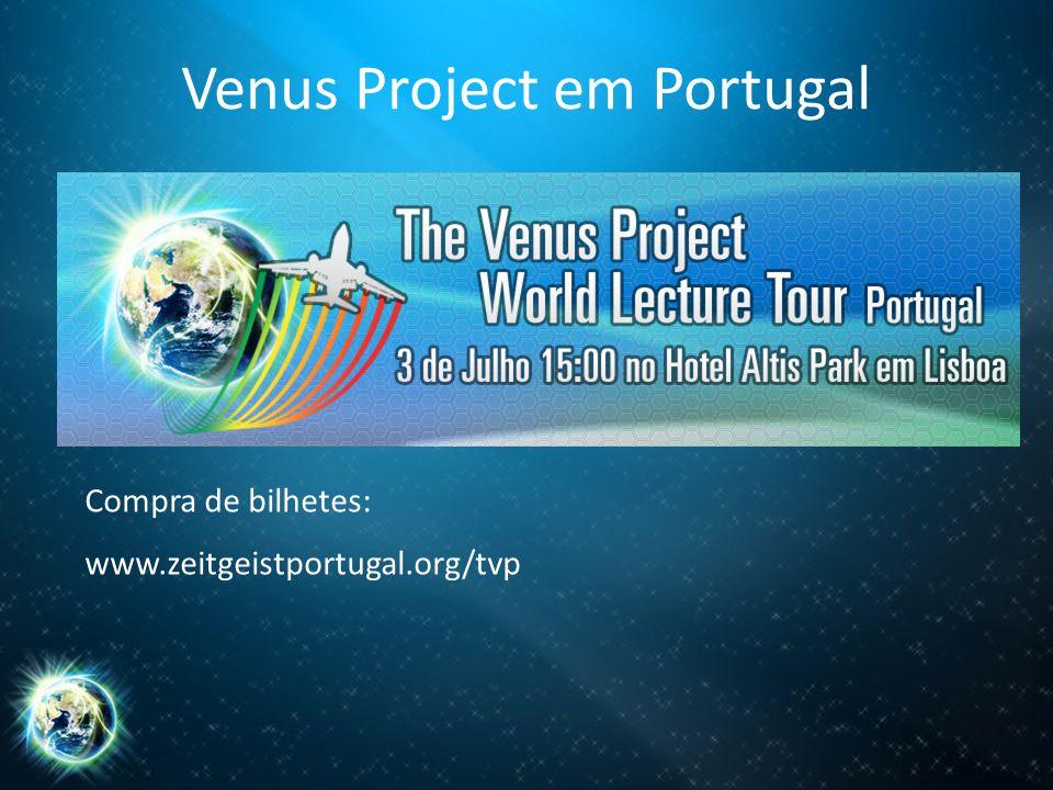 Venus Project em Portugal Compra de bilhetes: www.zeitgeistportugal.org/tvp
