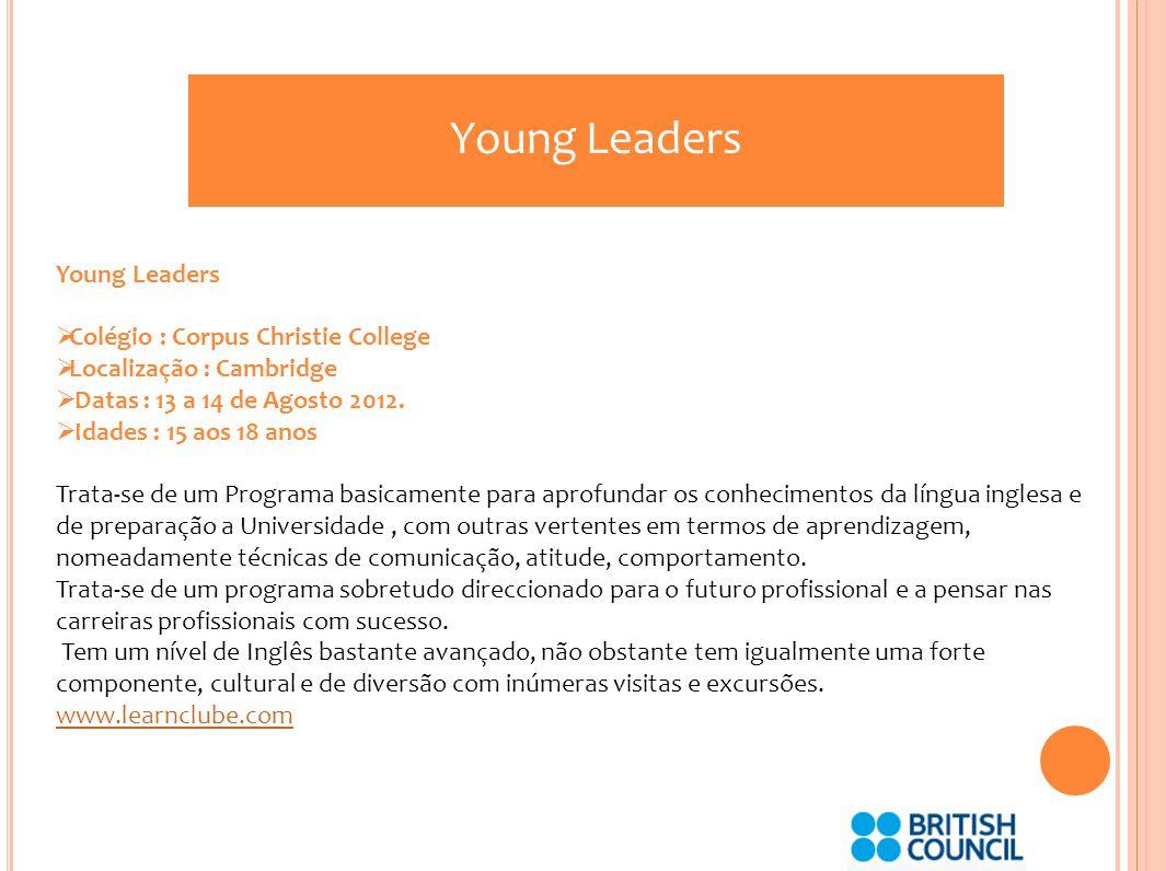Young Leaders Colégio : Corpus Christie College Localização : Cambridge Datas : 13 a 14 de Agosto 2012.