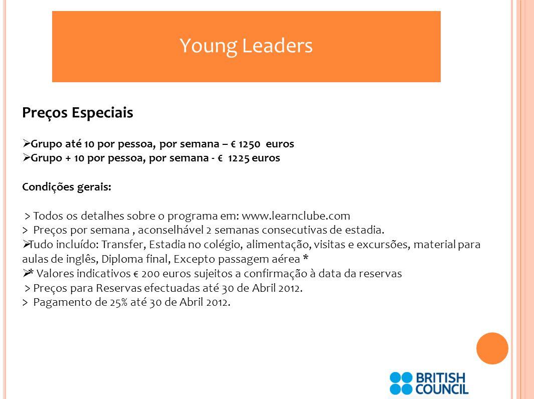 Young Leaders Preços Especiais Grupo até 10 por pessoa, por semana – 1250 euros Grupo + 10 por pessoa, por semana - 1225 euros Condições gerais: > Todos os detalhes sobre o programa em: www.learnclube.com > Preços por semana, aconselhável 2 semanas consecutivas de estadia.