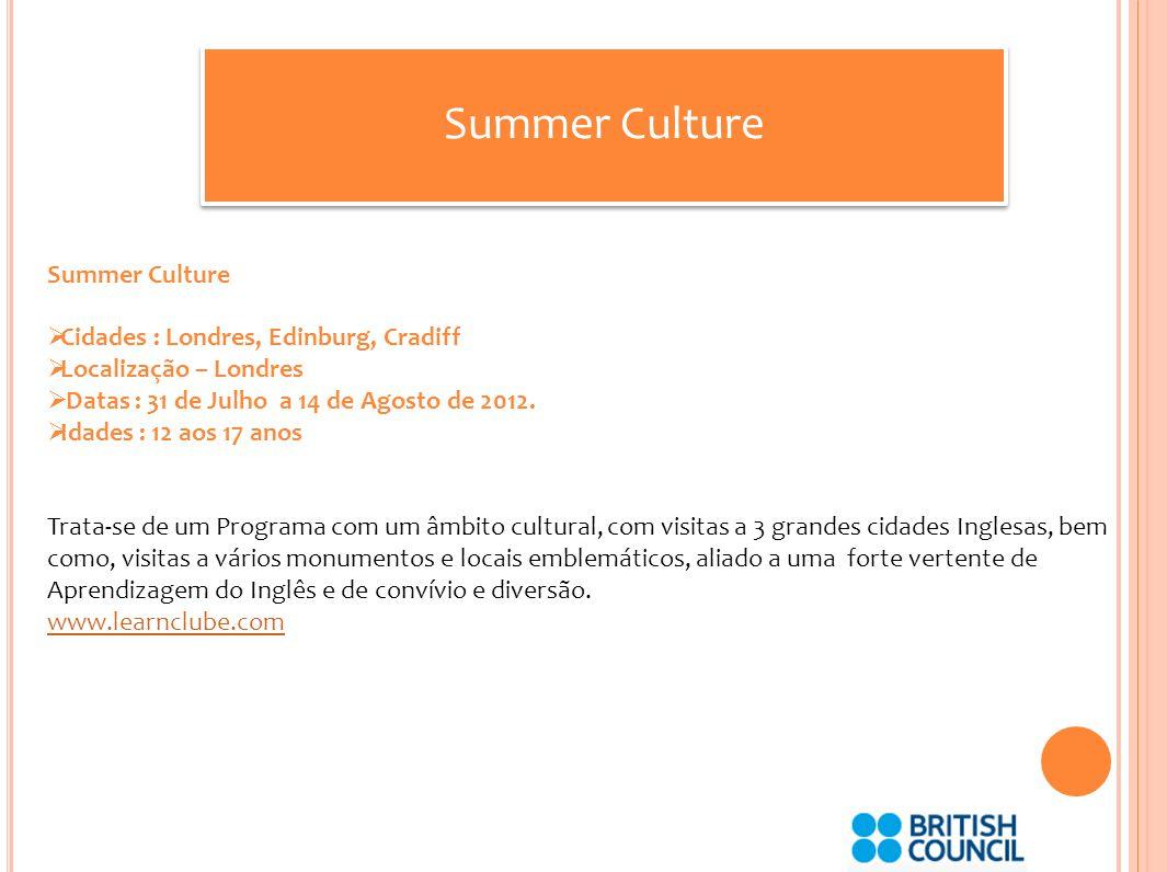 Summer Culture Cidades : Londres, Edinburg, Cradiff Localização – Londres Datas : 31 de Julho a 14 de Agosto de 2012.