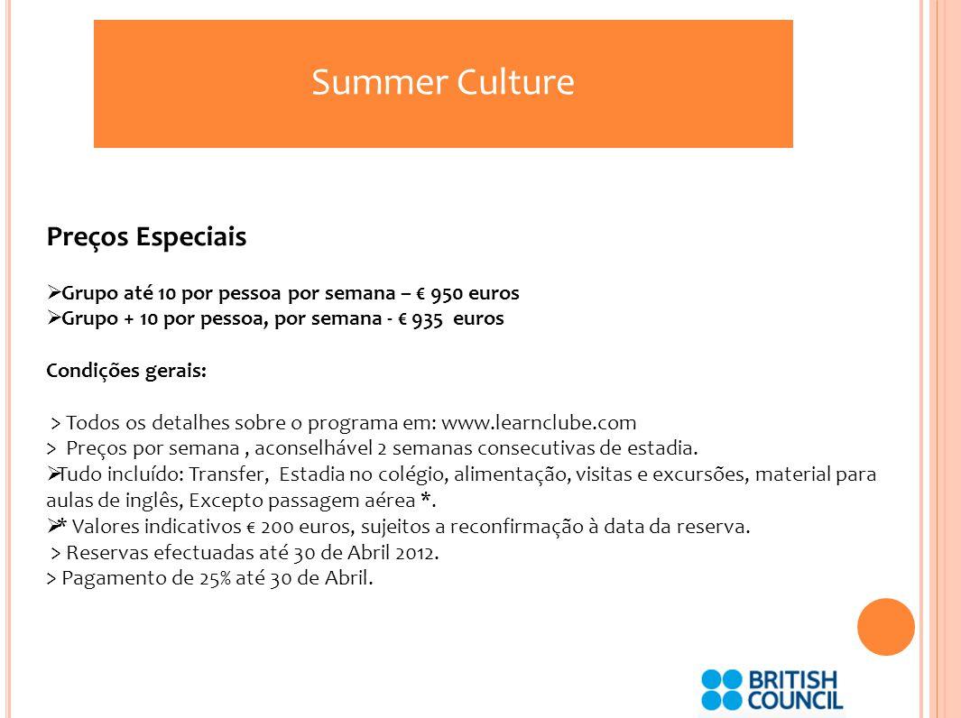 Summer Culture Preços Especiais Grupo até 10 por pessoa por semana – 950 euros Grupo + 10 por pessoa, por semana - 935 euros Condições gerais: > Todos os detalhes sobre o programa em: www.learnclube.com > Preços por semana, aconselhável 2 semanas consecutivas de estadia.