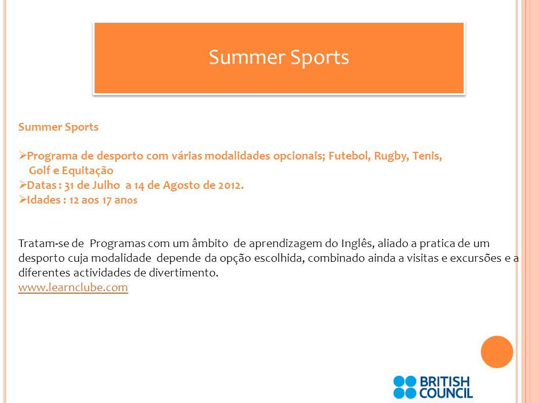 Summer Sports Programa de desporto com várias modalidades opcionais; Futebol, Rugby, Tenis, Golf e Equitação Datas : 31 de Julho a 14 de Agosto de 2012.