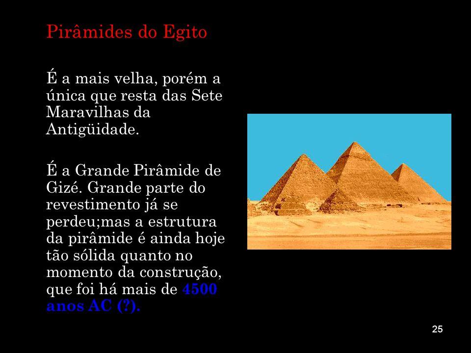 25 Pirâmides do Egito É a mais velha, porém a única que resta das Sete Maravilhas da Antigüidade. É a Grande Pirâmide de Gizé. Grande parte do revesti