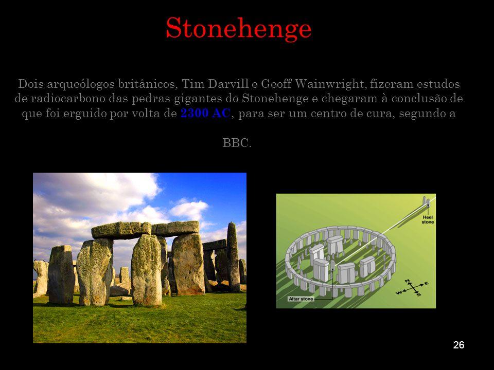 26 Stonehenge Dois arqueólogos britânicos, Tim Darvill e Geoff Wainwright, fizeram estudos de radiocarbono das pedras gigantes do Stonehenge e chegara