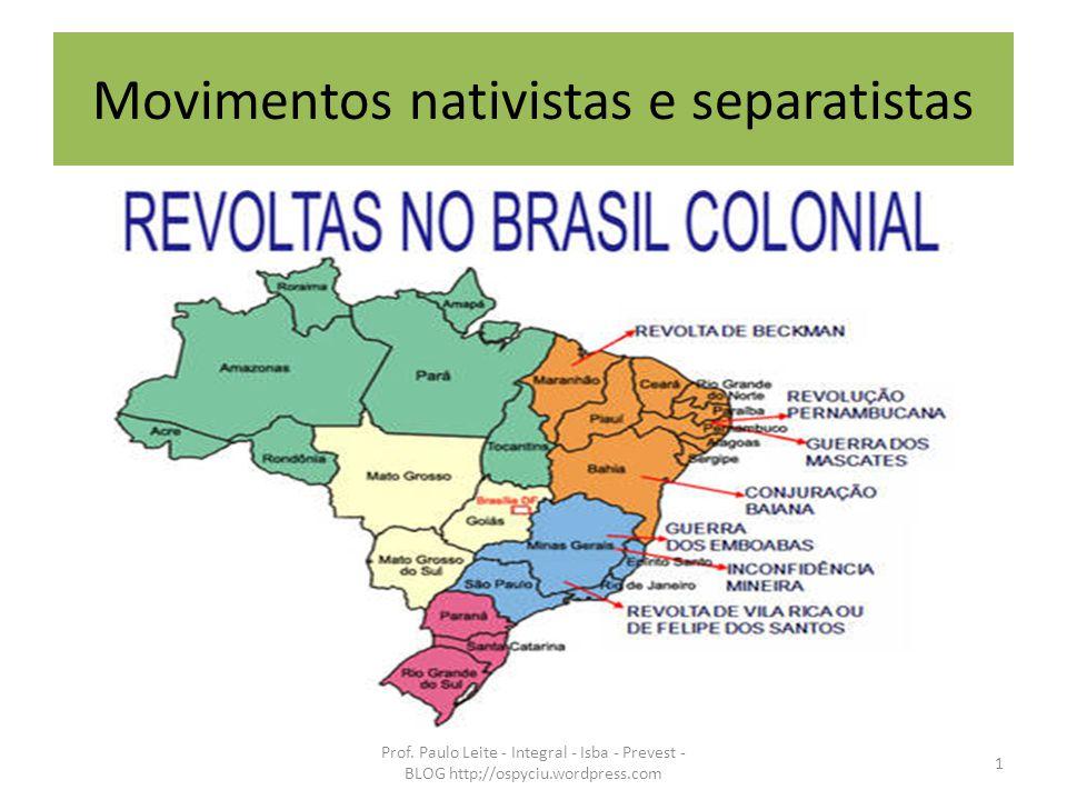 Movimentos nativistas e separatistas 1 Prof. Paulo Leite - Integral - Isba - Prevest - BLOG http;//ospyciu.wordpress.com