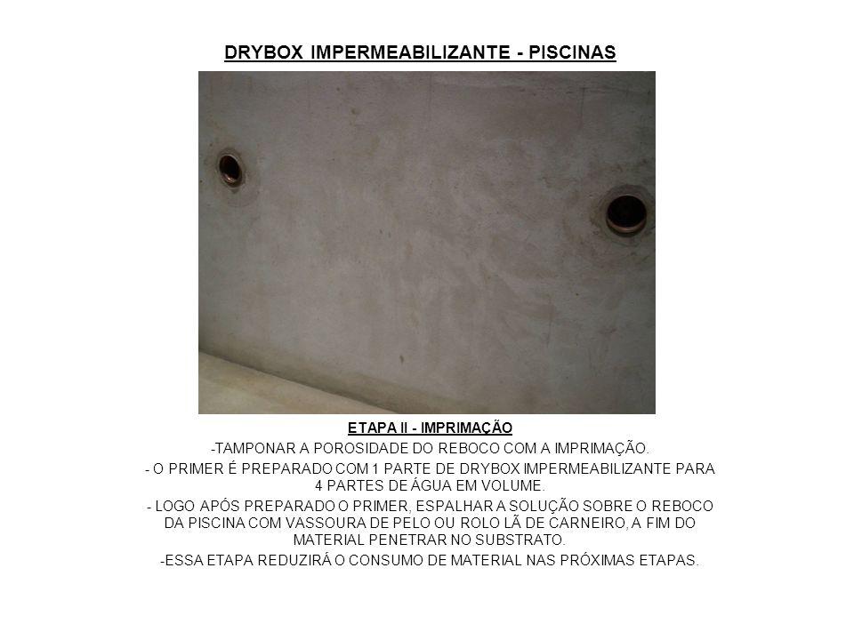 DRYBOX IMPERMEABILIZANTE - PISCINAS ETAPA II - IMPRIMAÇÃO -TAMPONAR A POROSIDADE DO REBOCO COM A IMPRIMAÇÃO. - O PRIMER É PREPARADO COM 1 PARTE DE DRY